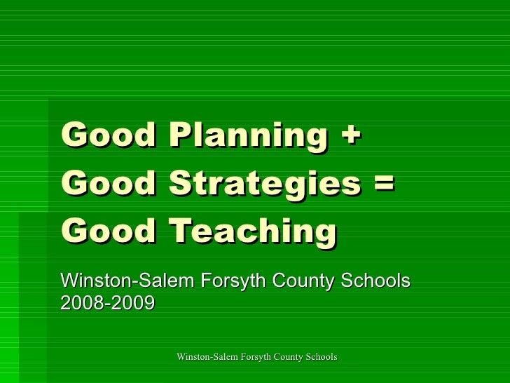 Good Planning +  Good Strategies = Good Teaching Winston-Salem Forsyth County Schools 2008-2009