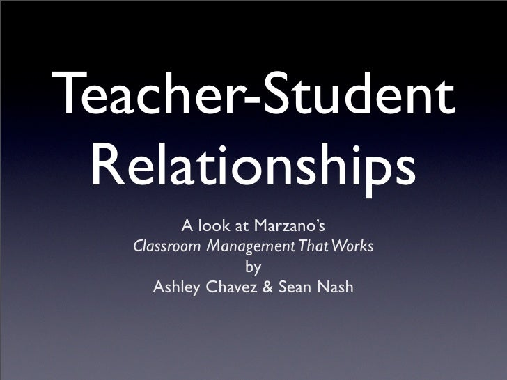 Teacher-Student  Relationships           A look at Marzano's    Classroom Management That Works                   by      ...