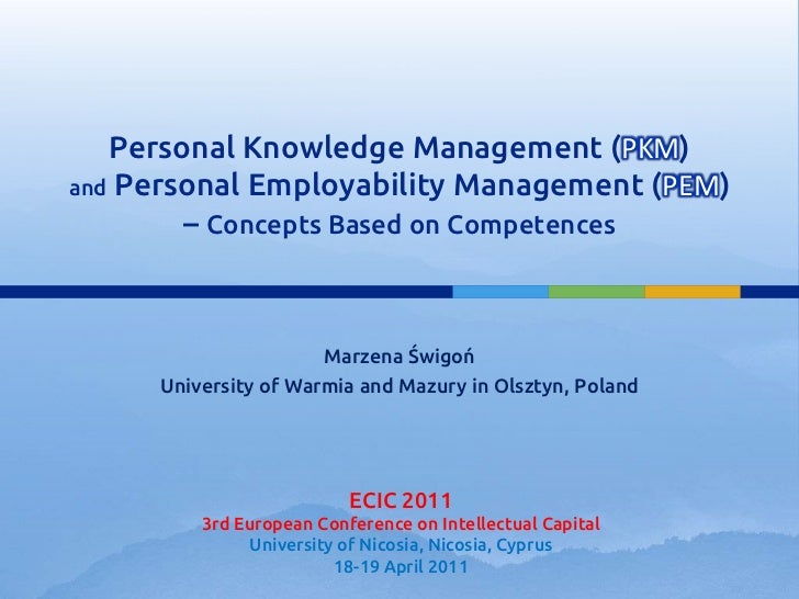 Personal Knowledge Management (PKM)and Personal Employability Management (PEM)– Concepts Based on Competences<br />Marzena...