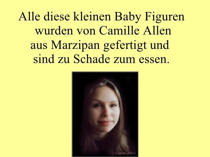 Alle diese kleinen Baby Figuren  wurden von Camille Allen aus Marzipan gefertigt und  sind zu Schade zum essen.