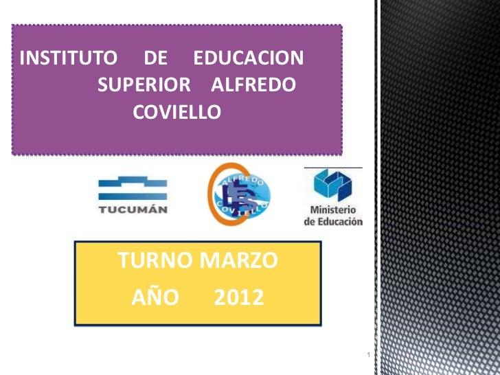 TURNO MARZO AÑO  2012 INSTITUTO  DE  EDUCACION  SUPERIOR  ALFREDO  COVIELLO