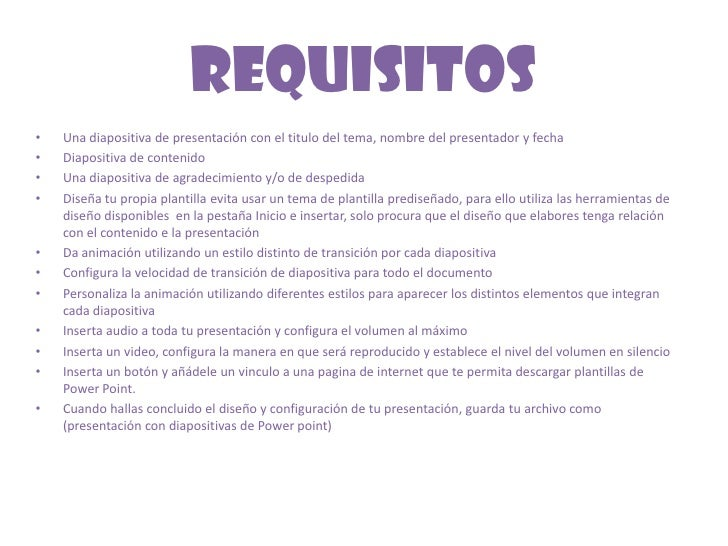 Requisitos<br />Una diapositiva de presentación con el titulo del tema, nombre del presentador y fecha<br />Diapositiva de...