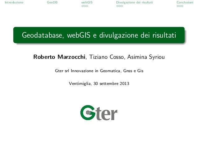Introduzione GeoDB webGIS Divulgazione dei risultati Conclusioni Geodatabase, webGIS e divulgazione dei risultati Roberto ...