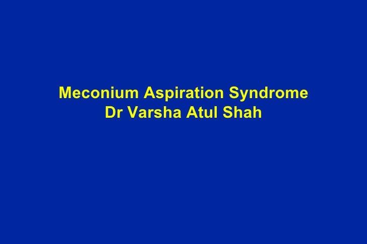 Meconium Aspiration Syndrome    Dr Varsha Atul Shah