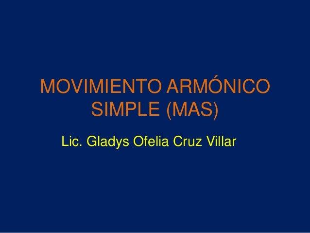 MOVIMIENTO ARMÓNICO SIMPLE (MAS) Lic. Gladys Ofelia Cruz Villar