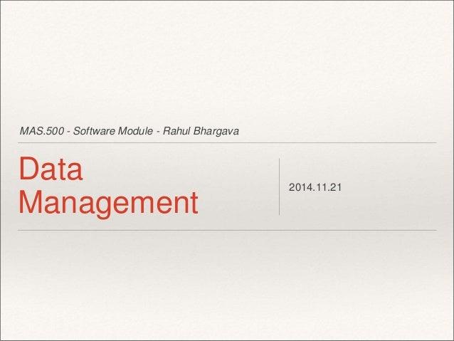 MAS.500 - Software Module - Rahul Bhargava  Data  Management  2014.11.21
