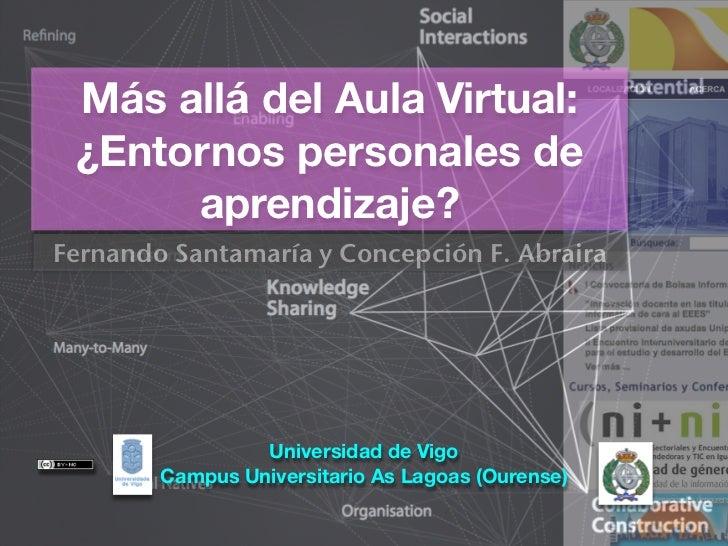 Más allá del Aula Virtual:  ¿Entornos personales de       aprendizaje? Fernando Santamaría y Concepción F. Abraira        ...