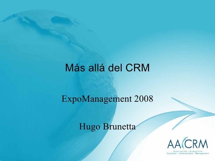 Más allá del CRM ExpoManagement 2008 Hugo Brunetta
