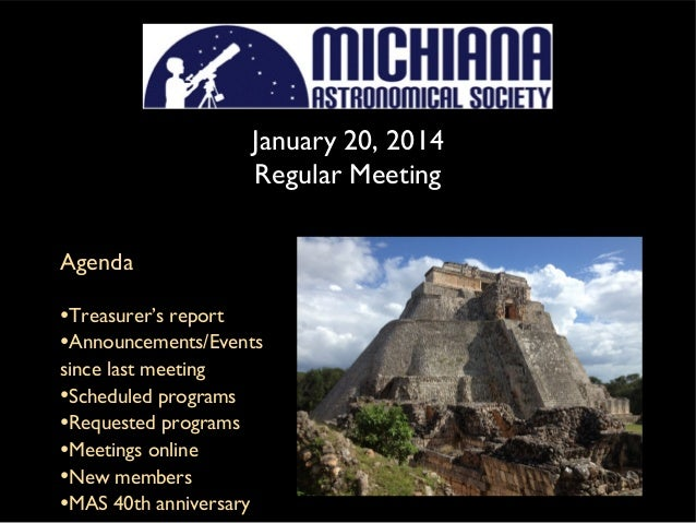 January 20, 2014 Regular Meeting Agenda  •Treasurer's report •Announcements/Events since last meeting •Scheduled programs ...