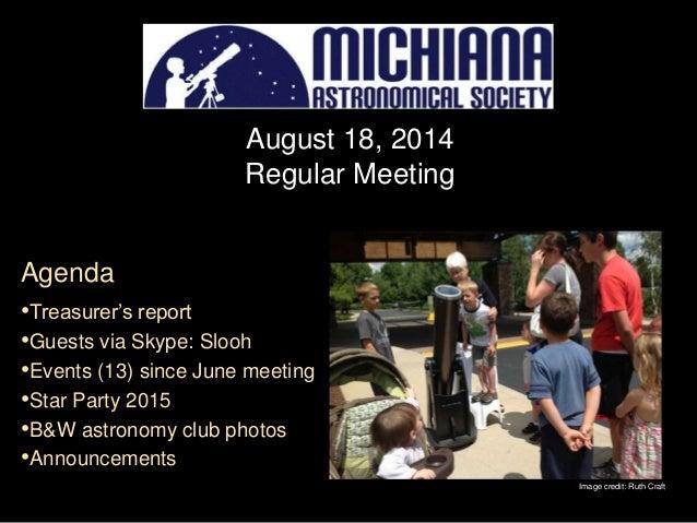 August 18, 2014 Regular Meeting Agenda •Treasurer's report •Guests via Skype: Slooh •Events (13) since June meeting •Star ...