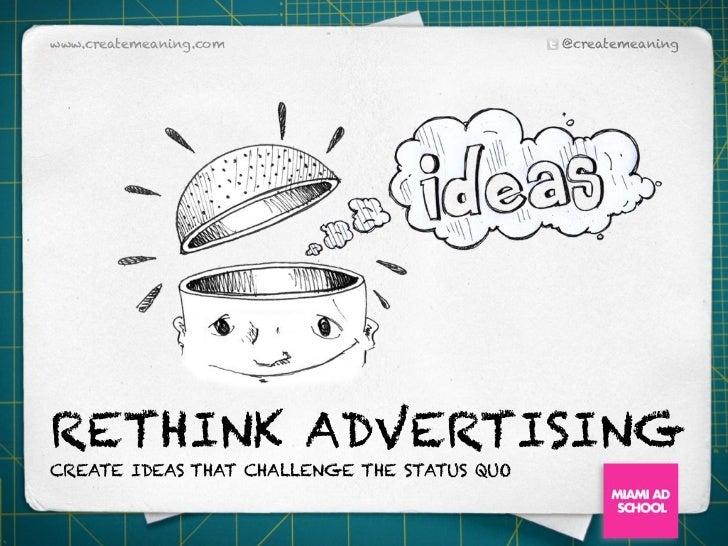 www.createmeaning.com                        @createmeaningRETHINK ADVERTISINGCREATE IDEAS THAT CHALLENGE THE STATUS QUO