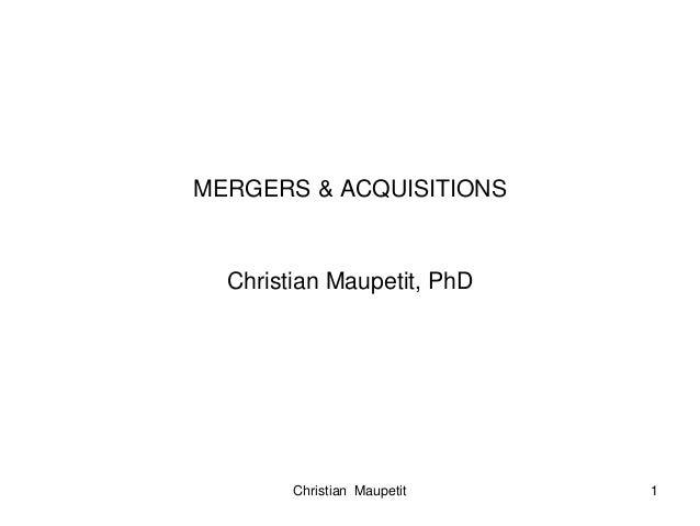 Christian Maupetit 1 MERGERS & ACQUISITIONS Christian Maupetit, PhD