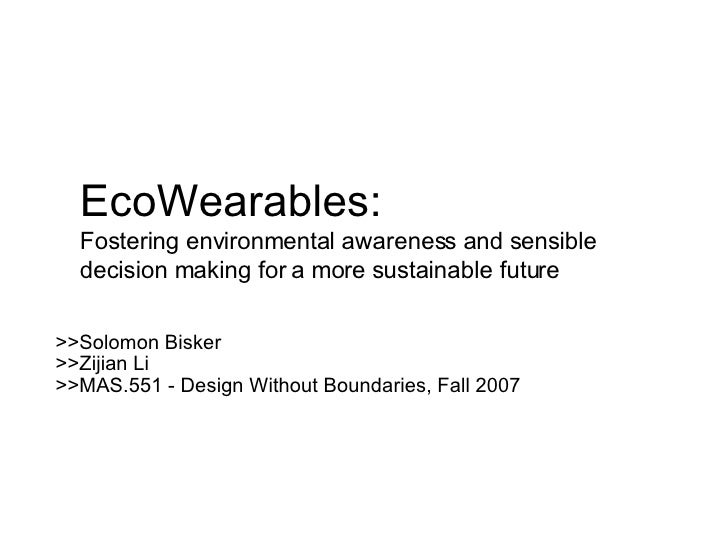 EcoWearables: Fostering environmental awareness and sensible decision making for a more sustainable future >>Solomon Biske...