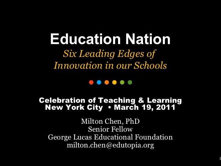 1 Education Nation Six Leading Edges of  Innovation in our Schools Celebration of Teaching & Learning New York City  • Mar...