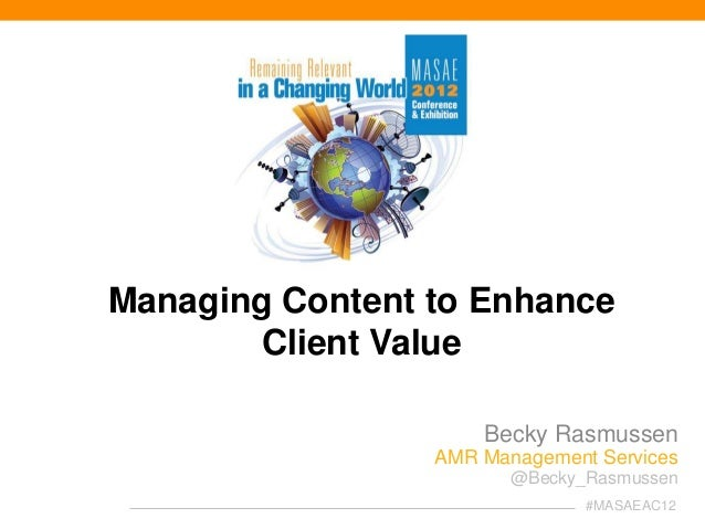 Managing Content to Enhance        Client Value                     Becky Rasmussen                 AMR Management Service...