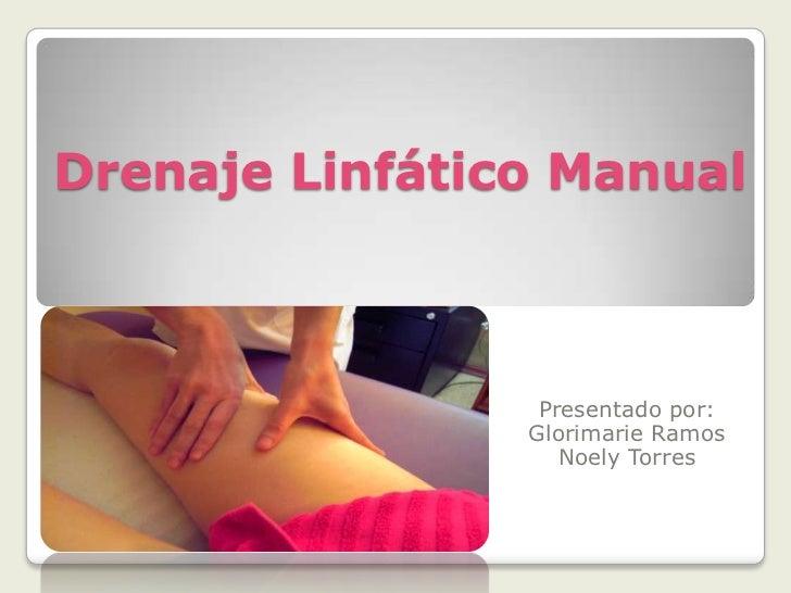 DrenajeLinfático Manual<br />Presentadopor:<br />Glorimarie Ramos <br />Noely Torres<br />