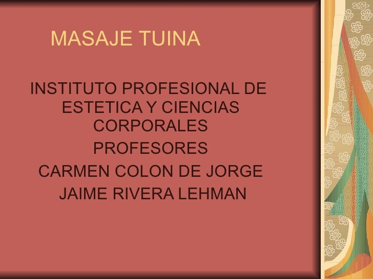 MASAJE TUINA INSTITUTO PROFESIONAL DE  ESTETICA Y CIENCIAS CORPORALES PROFESORES CARMEN COLON DE JORGE  JAIME RIVERA LEHMAN