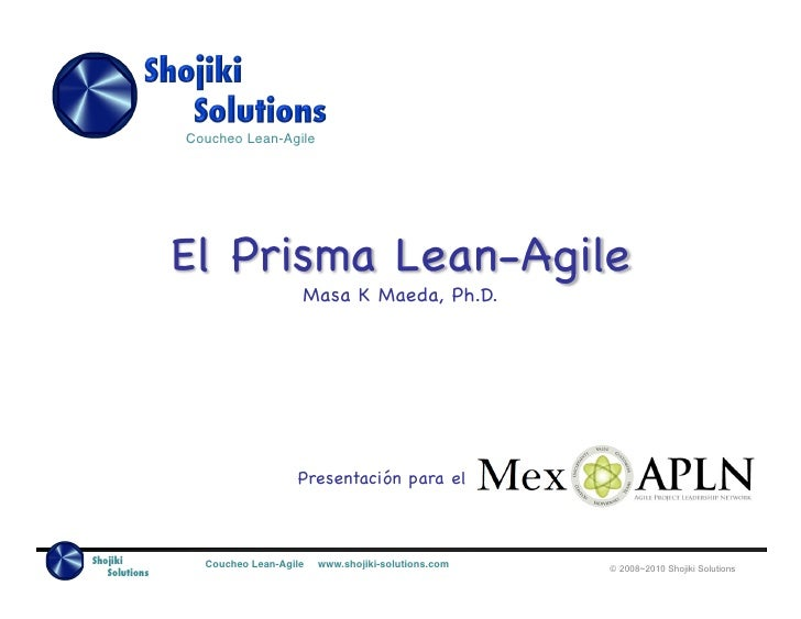 Coucheo Lean-Agile!               El Prisma Lean-Agile                                  Masa K Maeda, Ph.D.               ...