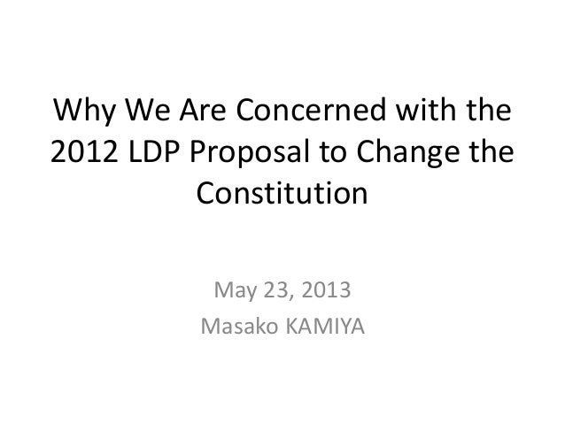 Why We Are Concerned with the2012 LDP Proposal to Change theConstitutionMay 23, 2013Masako KAMIYA