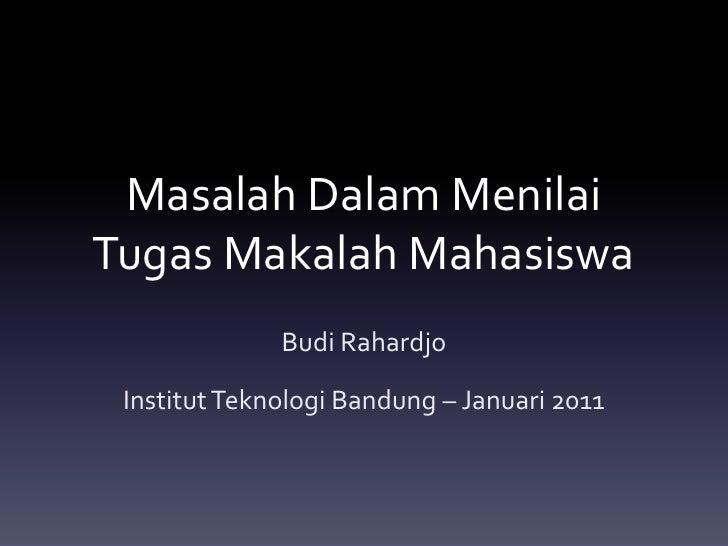 Masalah Dalam MenilaiTugas Makalah Mahasiswa<br />Budi Rahardjo<br />Institut Teknologi Bandung – Januari 2011<br />