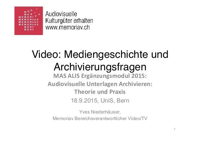 Video: Mediengeschichte und Archivierungsfragen MAS  ALIS  Ergänzungsmodul  2015:   Audiovisuelle  Unterlagen  ...