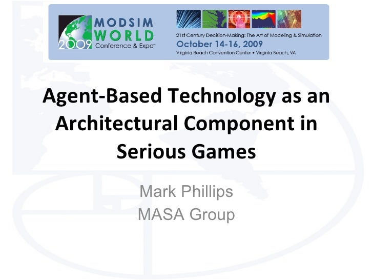 MASA Group at MODSIM World 2009 - Agent-Based Technology as an Architectural Component in Serious Games