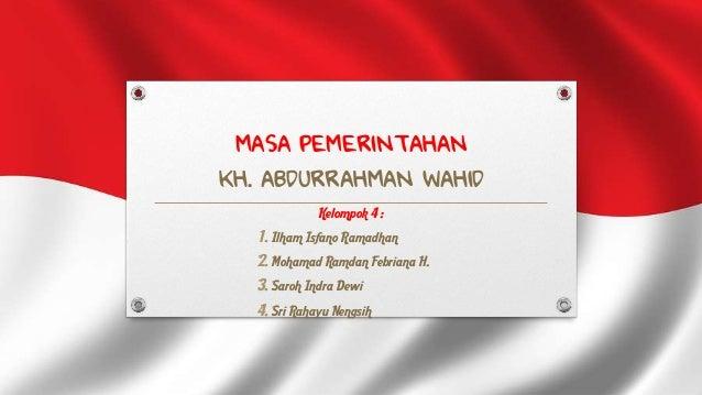 MASA PEMERINTAHANKH. ABDURRAHMAN WAHID              Kelompok 4 :   1. Ilham Isfano Ramadhan   2. Mohamad Ramdan Febriana H...