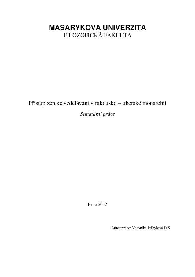 MASARYKOVA UNIVERZITA              FILOZOFICKÁ FAKULTAPřístup ţen ke vzdělávání v rakousko – uherské monarchii            ...