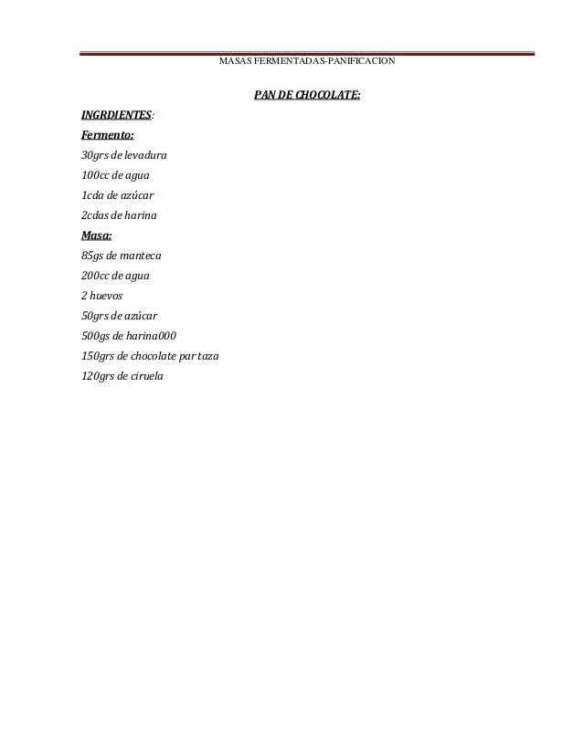 MASAS FERMENTADAS-PANIFICACION PAN DE CHOCOLATE: INGRDIENTES: Fermento: 30grs de levadura 100cc de agua 1cda de azúcar 2cd...