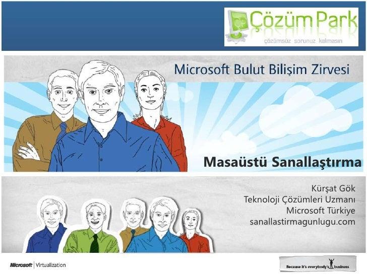 Masaüstü Sanallaştırma<br />Kürşat Gök<br />Teknoloji Çözümleri Uzmanı<br />Microsoft Türkiye<br />sanallastirmagunlugu.co...