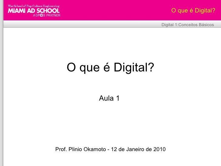 Plinio Okamoto [email_address] O que é Digital? Aula 1  Prof. Plinio Okamoto - 12 de Janeiro de 2010 O que é Digital? Digi...
