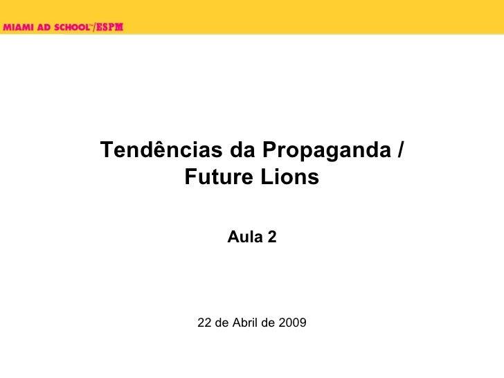 Tendências da Propaganda /  Future Lions  Aula 2 22 de Abril de 2009