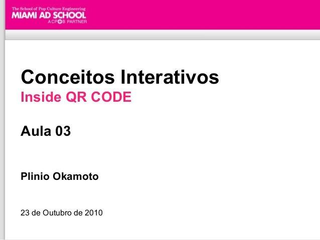 Conceitos Interativos Inside QR CODE Aula 03 Plinio Okamoto 23 de Outubro de 2010