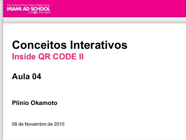 Conceitos Interativos Inside QR CODE II Aula 04 Plinio Okamoto 08 de Novembro de 2010