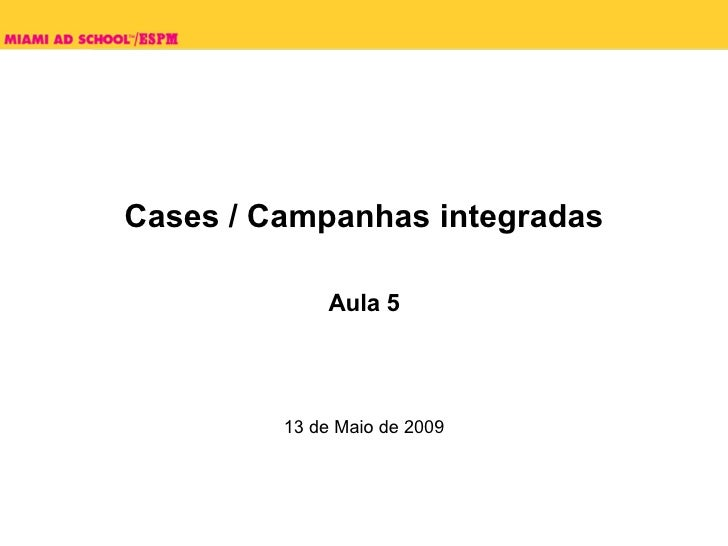 Cases / Campanhas integradas Aula 5 13 de Maio de 2009