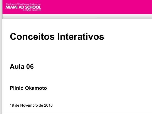 Conceitos Interativos Aula 06 Plinio Okamoto 19 de Novembro de 2010