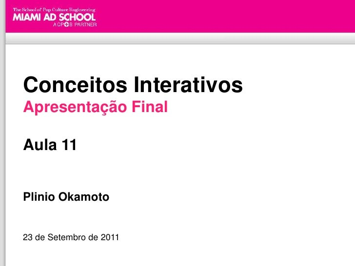 Conceitos InterativosApresentação FinalAula 11<br />Plinio Okamoto23 de Setembro de 2011<br />