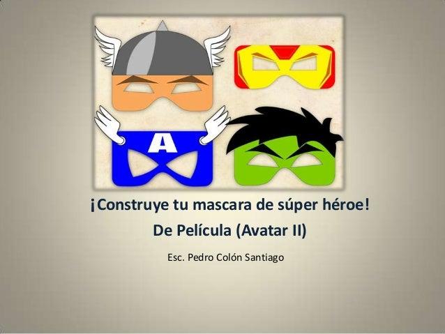¡Construye tu mascara de súper héroe!De Película (Avatar II)Esc. Pedro Colón Santiago