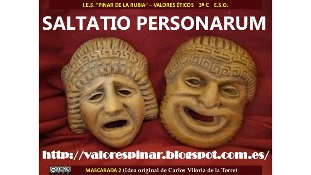 http://valorespinar.blogspot.com.es/ SALTATIO PERSONARUM MASCARADA 2 (Idea original de Carlos Viloria de la Torre) I.E.S. ...