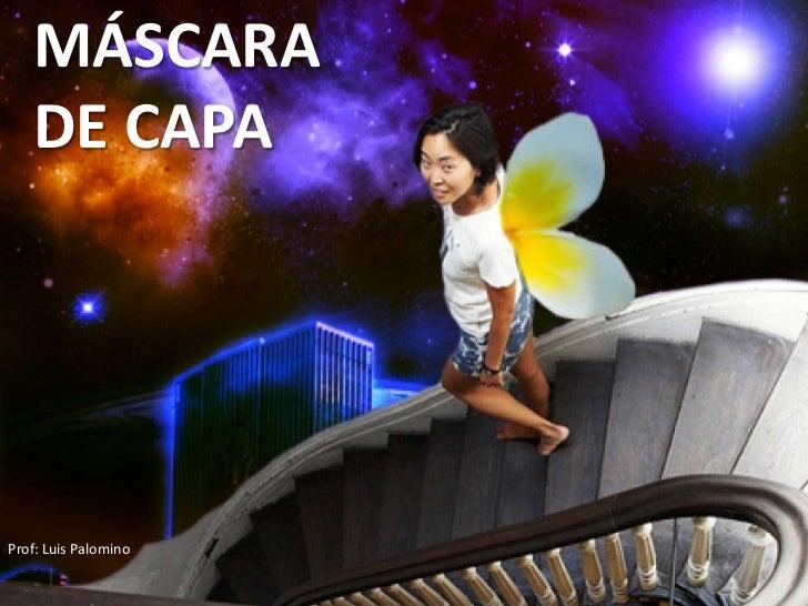 MÁSCARA DE CAPA<br />Prof: Luis Palomino<br />