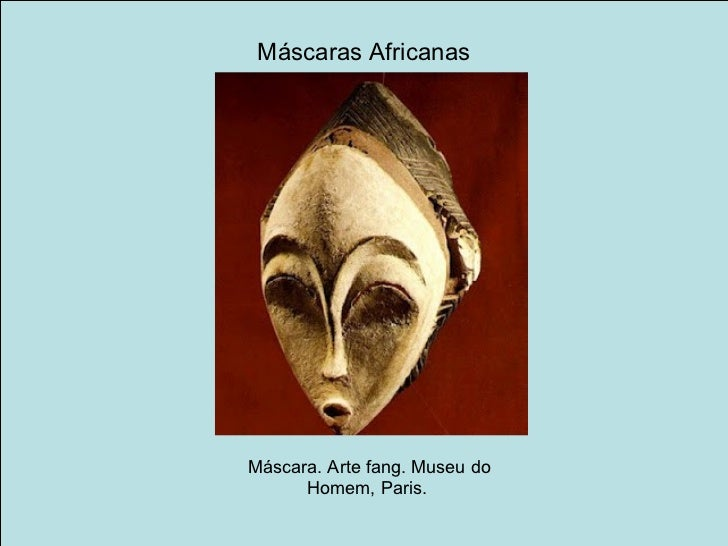 Máscaras AfricanasMáscara. Arte fang. Museu do      Homem, Paris.