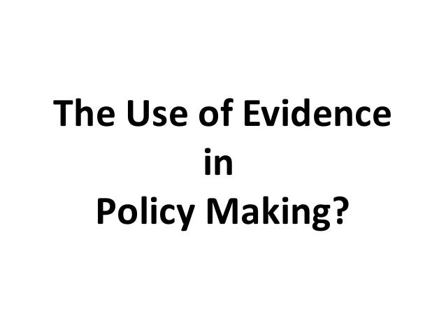 The Use of Evidence in Policy Making?