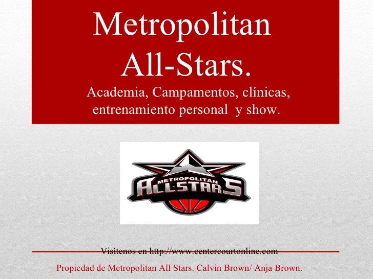 Metropolitan          All-Stars.       Academia, Campamentos, clínicas,        entrenamiento personal y show.           Vi...