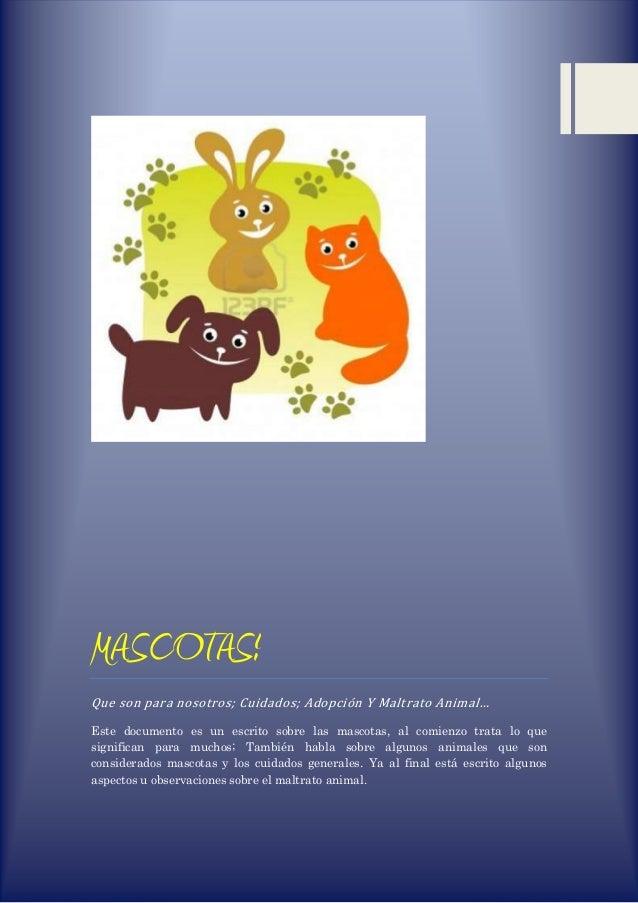 iioikjoihohuohoigtyfygfvt MASCOTAS! Que son para nosotros; Cuidados; Adopción Y Maltrato Animal… Este documento es un escr...