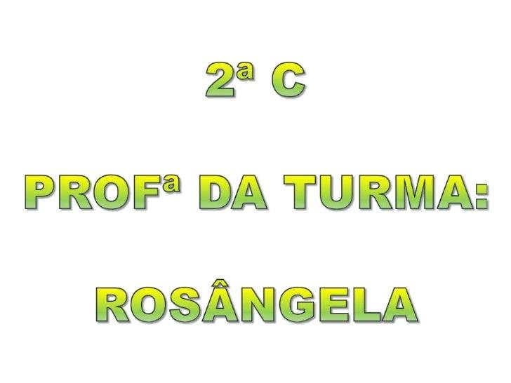 2ª C<br />PROFª DA TURMA:<br />Rosângela<br />