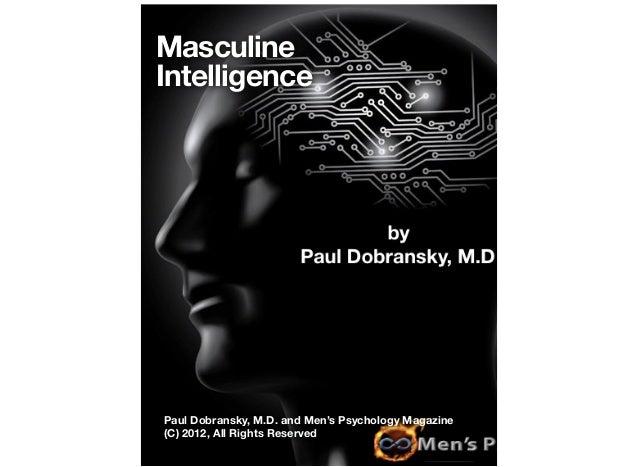 Masculine Intelligence  Paul Dobransky, M.D. and Men's Psychology Magazine (C) 2012, All Rights Reserved