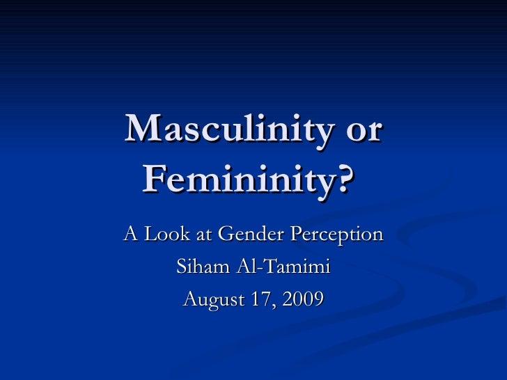 Masculinity or Femininity?  A Look at Gender Perception Siham Al-Tamimi August 17, 2009