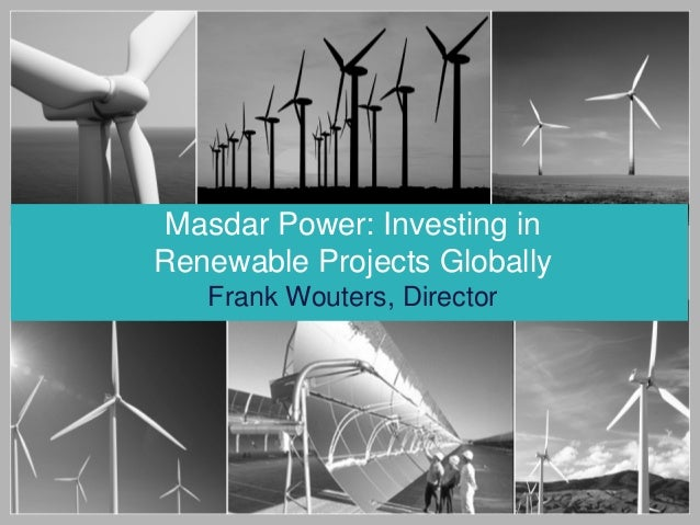 Masdar Power: Investing in Renewable Projects Globally Frank Wouters, Director