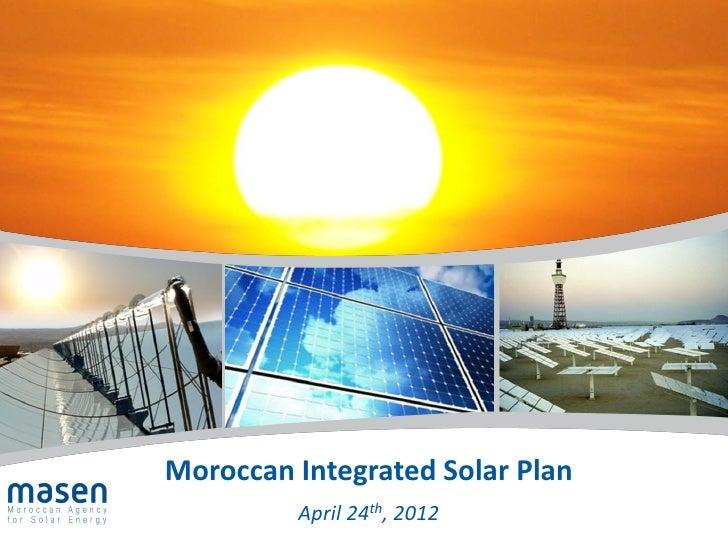 Moroccan Integrated Solar Plan         April 24th, 2012                                 1                                 1