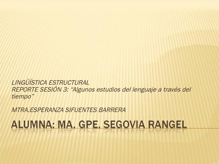 """LINGÜÍSTICA ESTRUCTURAL REPORTE SESIÓN 3: """"Algunos estudios del lenguaje a través del tiempo"""" MTRA.ESPERANZA SIFUENTES BAR..."""
